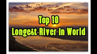 Top 10 Longest River in World - Top 10 rivers in world -