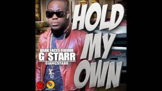 G Starr - Hold My Own [Dark Faces Riddim] - February 2017