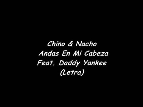 Chino y Nacho - Andas en mi cabeza Ft. Daddy Yankee (Letra)