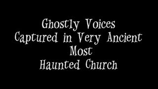 Ghostly Voices Captured in Very Ancient and Most Haunted Church