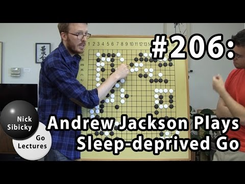 Nick Sibicky Go Lecture #206 - Andrew Jackson Plays Sleep-deprived Go