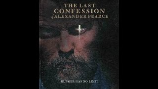 The Last Confession of Alexander Pearce - Full movie
