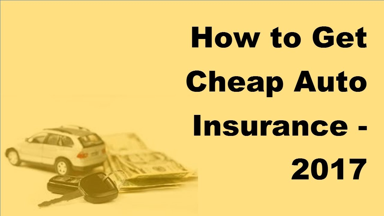 Get Cheap Insurance How To Get Cheap Auto Insurance 2017 Inexpensive Car Insurance Tips