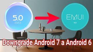Downgrade / Regresa a Android 6.0 Huawei Mate 8