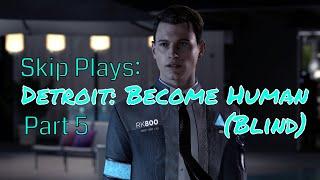 Detroit: Become Human (Blind) I Part 5 I A Brighter Future? I Skip Plays