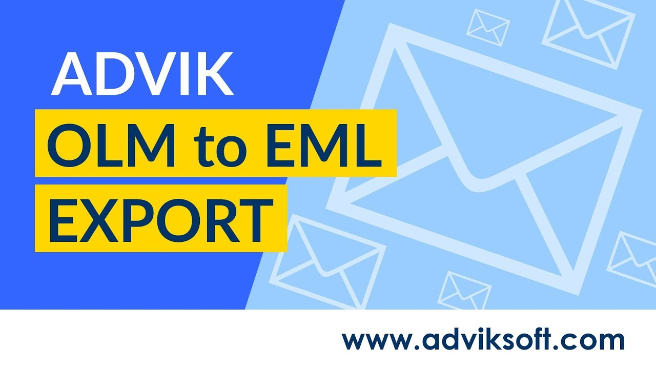 How to Convert OLM Files to EML Files to Export Mac MS Outlook OLM to EML |  Advik OLM to EML Export