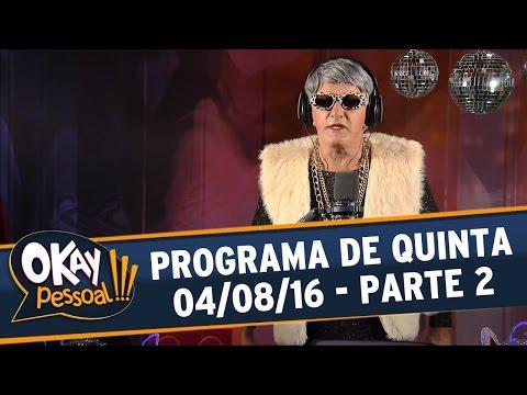 Okay Pessoal!!! (04/08/16) - Quinta - Parte 2