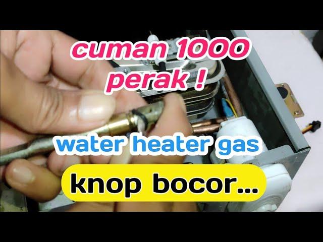Cara Memperbaiki Pemanas Air Atau Water Heater Gas Bocor Youtube