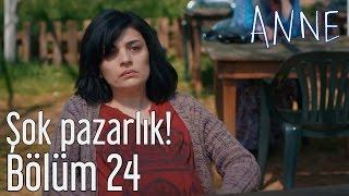 Anne 24. Bölüm - Şok Pazarlık!