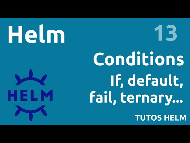 HELM - 13. CONDITIONS : IF, DEFAULT, TERNAIRE, FAIL...