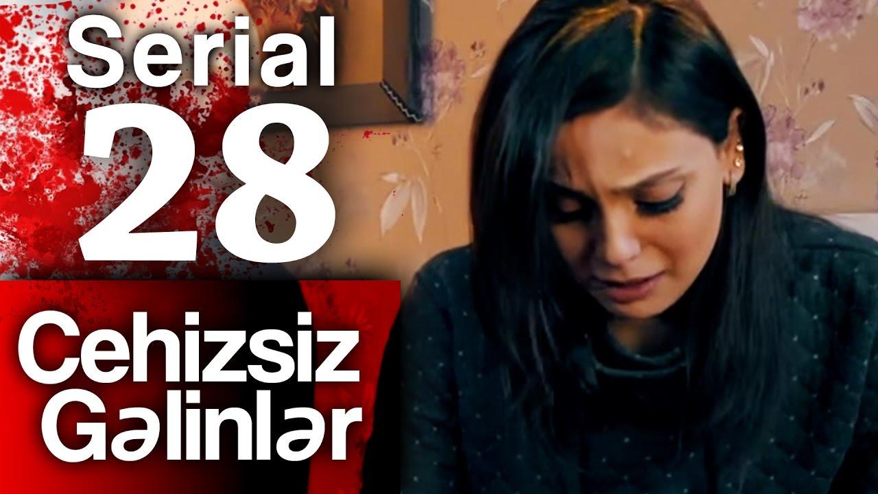 """""""Cehizsiz Gəlinlər"""" serialı - 28 ci seriya"""