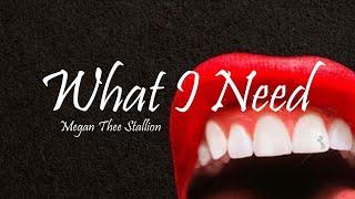 Megan Thee Stallion - What I Need (Lyrics)