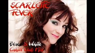 Scarlette Fever - Black & White (Cahill Club Mix)