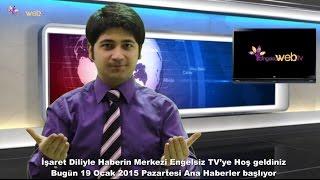 19.1.2015 Engelsizweb.tv Ana Haber Bülteni