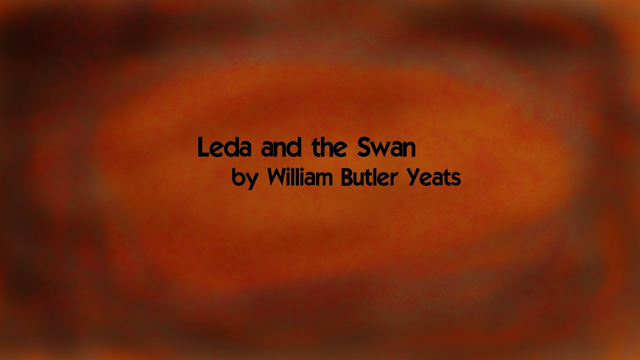 an analysis of leda and the swan a poem by william butler yeats To understand the meaning of william butler yeats poem yeats' use of symbolism in 'leda and the swan' and poetry analysis of the second coming by yeats.