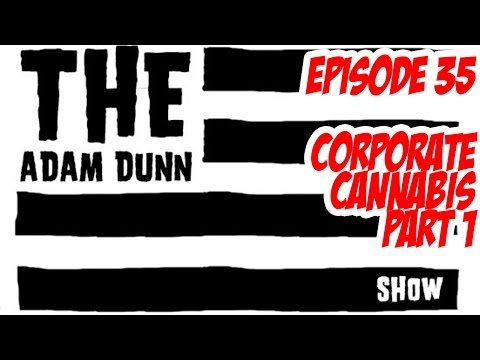 S1E35 The Adam Dunn Show - All About Stopping Corporate Cannabis