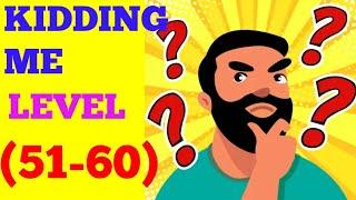 Kidding me level 51 52 53 54 55 56 57 58 59 60 solution or walkthrough