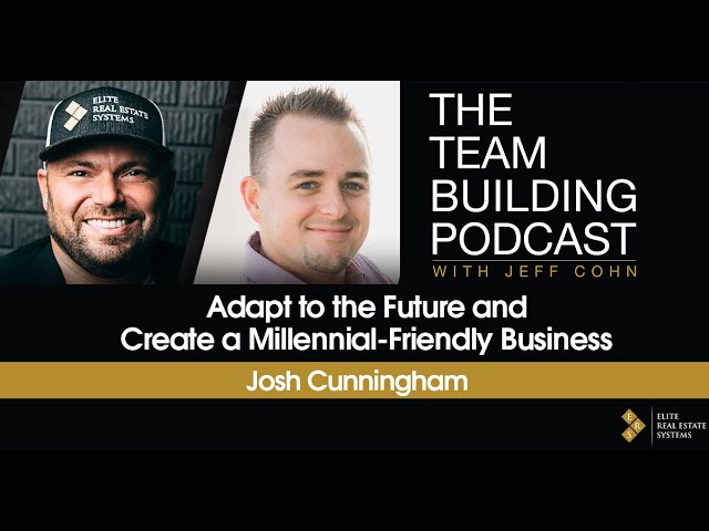 Adapt to the Future and Create a Millennial-Friendly Business w/ Josh Cunningham