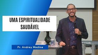 UMA ESPIRITUALIDADE SAUDÁVEL - Pr. Andrey Medina