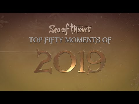 The Sea of Thieves Top 50 Moments of 2019