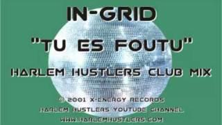 In-Grid - Tu Es Foutu (Harlem Hustlers Club Mix)