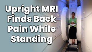 Upright MRI Found Where I Hurt When I Stood Up
