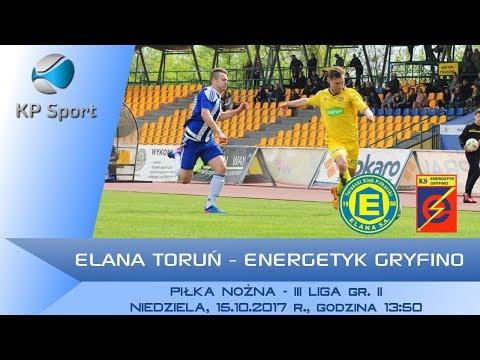 Elana Toruń - Energetyk Gryfino / LIVE / 3 Liga gr. II [15.10.2017]