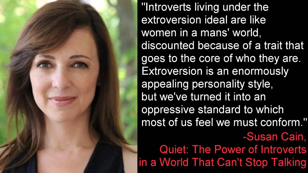 Introverts Living Under The Extroversion Ideal Susan Cain Quiet