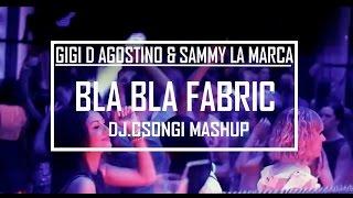 Gigi D' Agostino & Sammy La Marca - Bla Bla Fabric 2017 (Dj Csongi Mashup)