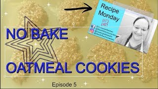 No Bake Oatmeal Cookies | Quick and Easy | Recipe Monday
