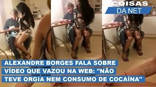 Alexandre Borges fala sobre vídeo que vazou na web:
