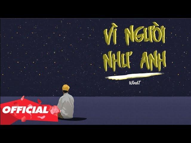 VÌ NGƯỜI NHƯ ANH - WINDT (OFFICIAL LYRIC VIDEO)