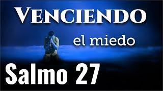 Salmo 27 | Poderosa oracion para vencer el miedo, pánico, d...