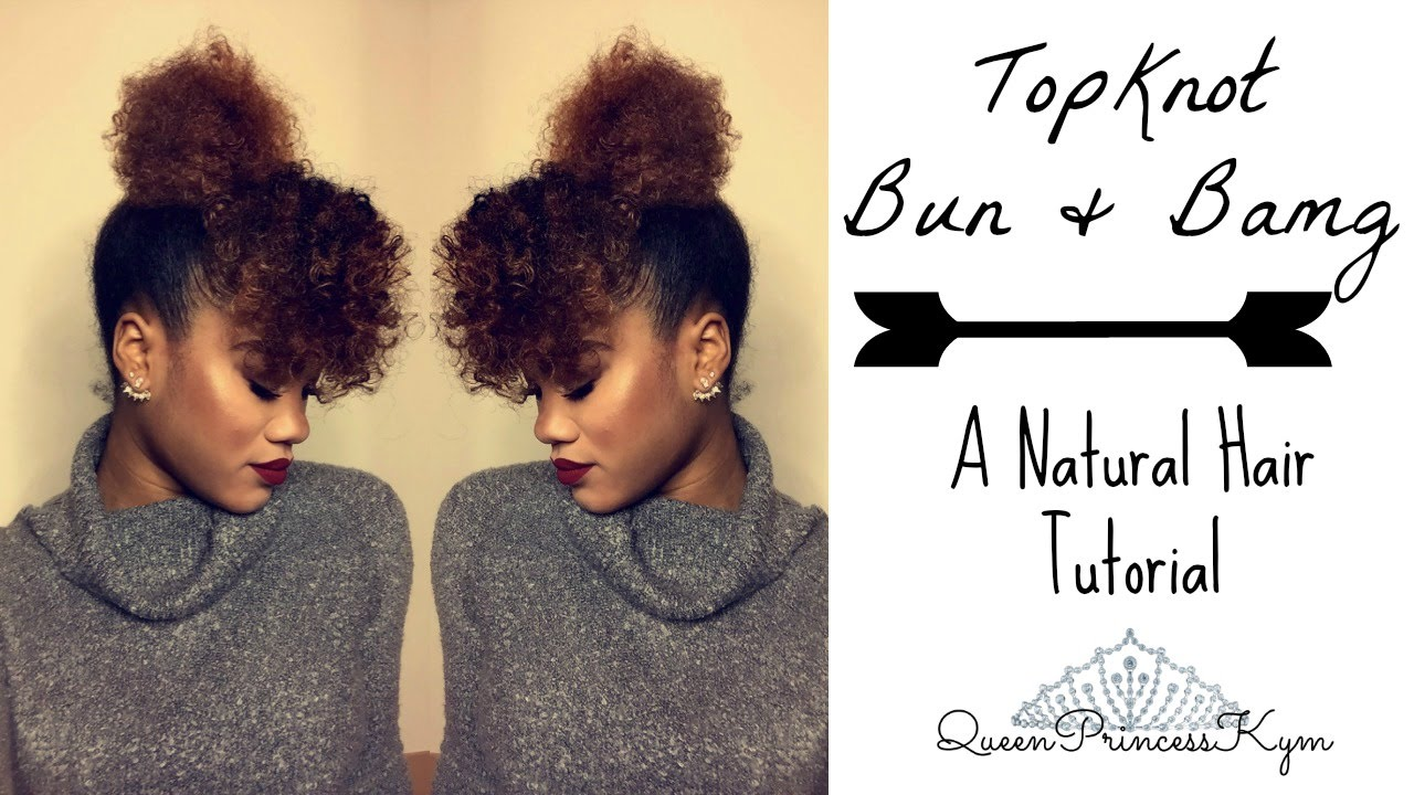 Natural Hair Topknot Bun Bang Queenprincesskym Youtube