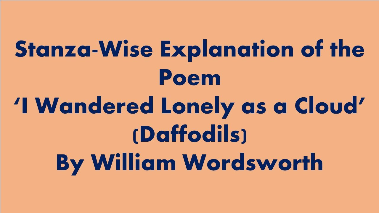 Stanza Wise Explanation Of The Poem I Wandered Lonely A Cloud By William Wordsworth Youtube Meaning
