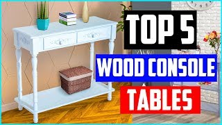 5 Best Wood Console Tables Reviews In 2019