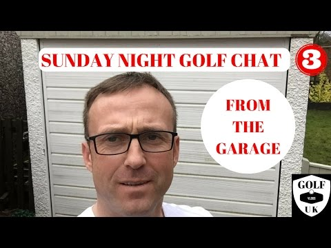 SUNDAY NIGHT GOLF CHAT PART 3