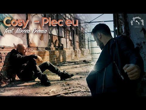 COSY feat. Mircea Eremia - Plec eu | Videoclip Oficial