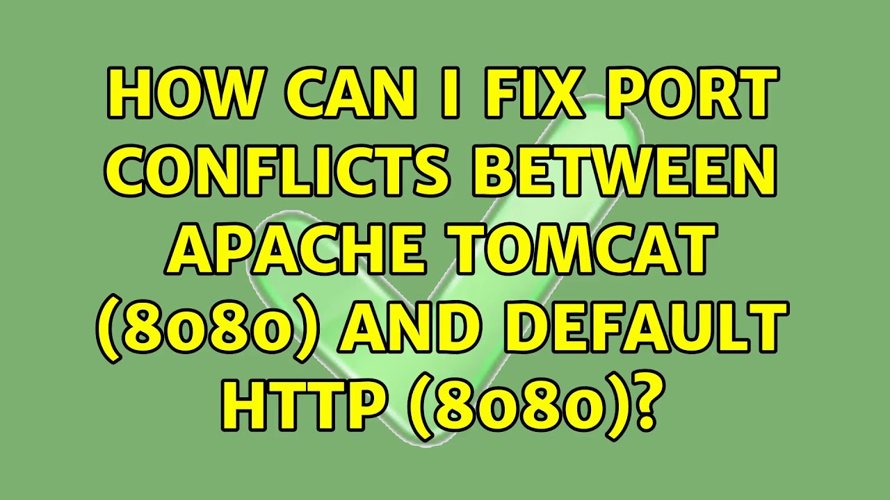 Ubuntu: How can i fix port conflicts between apache tomcat (8080) and  default http (8080)?
