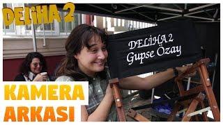 Deliha 2 - Kamera Arkası (Sinemalarda)