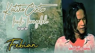 Download lagu Febian || KATIKO CINTO MUSTI MANGALAH || Karya Agus Taher ( Lyrics & Subtitel English + Indonesia )