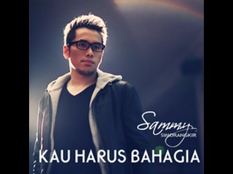 Sammy Simorangkir Kau Harus Bahagia [Official Video] HD