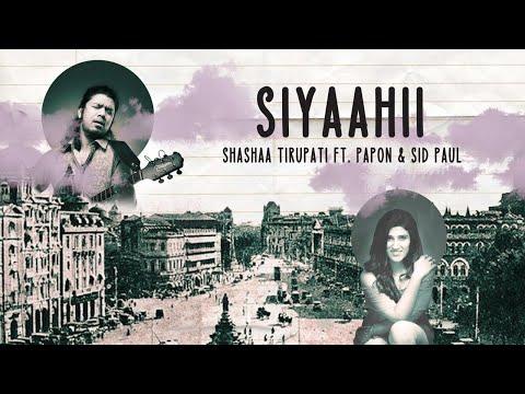 SIYAAHII   Shashaa Tirupati Ft. Papon & Sid Paul