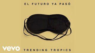 Trending Tropics - El Futuro Ya Pasó (Audio Oficial) ft. iLe