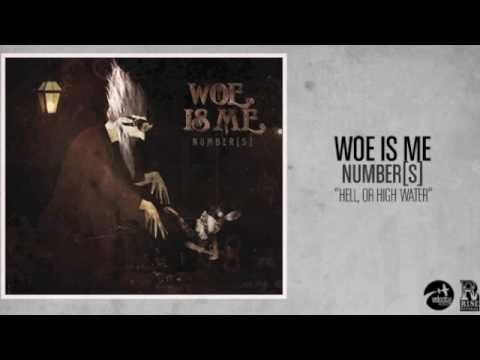 Woe, Is Me - Hell, Or High Water