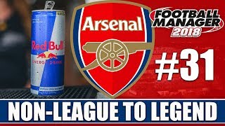 Non-League to Legend FM18 | ARSENAL | Part 31 | THIS IS THE SEASON | Football Manager 2018