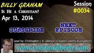 Is Billy Graham a Christian? - Creation Liberty Evangelism 4-13-14