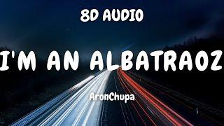 AronChupa - Im an Albatraoz (8D AUDIO) 🎧