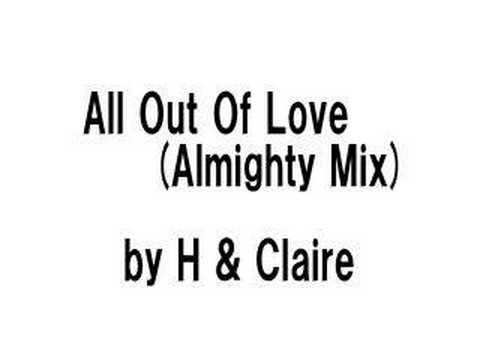 H&Claire - All Out Of Love (Almighty Mix)