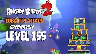 Angry Birds 2 Level 155 Cobalt Plateaus Greenerville 3 Star Walkthrough